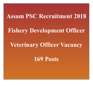 assam psc recruitment 2018 apsc.nic.in veterinary officer fishery development officer vacancy application form