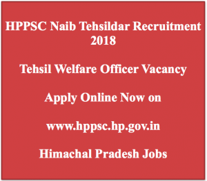 hppsc naib tehsildar recruitment 2018 vacancy application form himachal pradesh www.hppsc.hp.gov.in