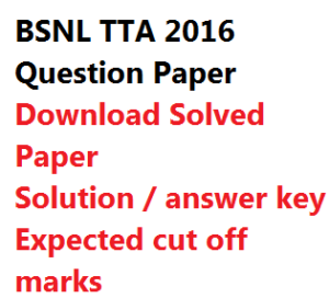bsnl tta solved question paper 2016 september download answer key cut off marks solution