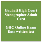 Gauhati High Court Stenographer Admit Card 2018 Exam Date