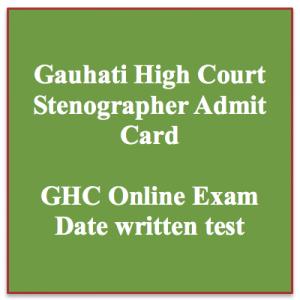 gauhati high court stenographer computer assistant 2020 download exam date ghconline.gov.in exam date written test