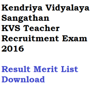 kvs exam result 2016 tgt pgt prt music principal merit list download kendriya vidyalaya sangathan written test