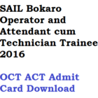 SAIL Bokaro ACT OCT Admit Card 2016 Download Written Exam Date