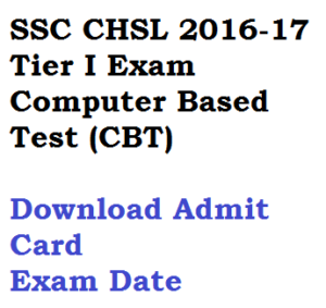 ssc chsl 2016 2017 admit card download exam date tier i 1 hall ticket cbt computer based test region zone wise