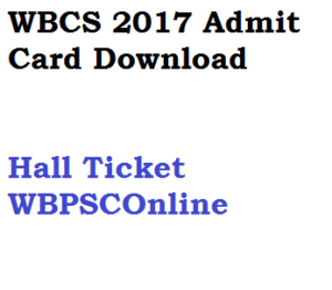wbcs 2017 admit card download wbpsc west bengal civil service hall ticket pdf