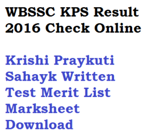 west bengal wbssc krishi prayukti sahayak kps part 2 result 2016 2017 written exam test merit list download marksheet score check online