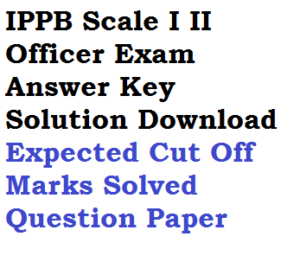 ippb assistant manager officer answer key download 2016 7 8 january 2017 po probationary officer scale I II jmgs expected cut off qualifying marks