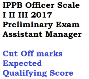 ippb cut off marks 2017 preliminary exam officer scale i ii iii 1 2 3 assistant manager territory indiapost payment bank online expected qualifying score