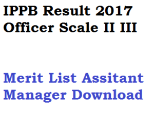 ippb result 2017 india post payment bank assitant manager officer scale II III 2 3 merit list download exam written test po territory