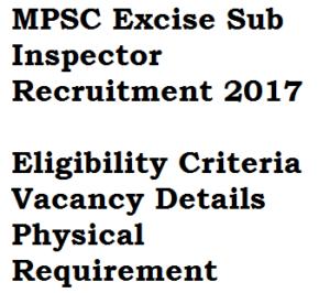 mpsc excise sub inspector 2017 physical requirement eligibility criteria vacancy details standards minimum maharashtra psc qualification