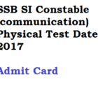 SSB Constable Physical Exam Date 2017 Admit Card PET Communication