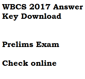 wbcs 2017 answer key download preliminary exam online solution prelims west bengal civil service wbpsc