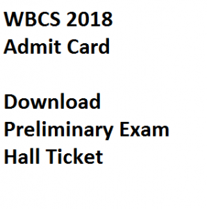 wbcs 2018 admit card download online hall ticket pscwb pscwbonline org gov wbpsc preliminary exam