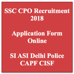 ssc cpo recruitment 2018 cpo police si application form assistant sub inspector vacancy notification advertisement staff selection commission