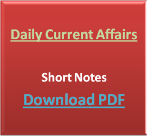 daily current affairs short notes download pdf monthly regularly updated weekly national international india
