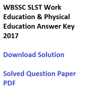 wbssc slst work education physical answer key 2017 1st at up upper primary solution solved question paper download pdf west bengal school service commission