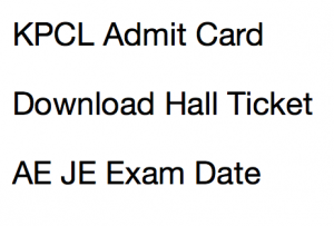 kpcl admit card download ae je hall ticket 2017 2018 karnataka power corporation limited assistant engineer junior diploma b tech graduate exam date written test online test