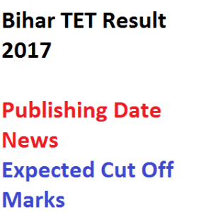 bihar tet result 2017 betet merit list selection expected cut off marks www.bsebonline.net teacher eligibility test
