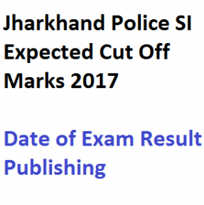 jharkhand police si result 2017 expected cut off marks sub inspector merit list probable qualifying score publishing date www.jssc.in