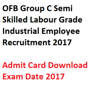 ofb group c labour admit card download ordnance factory board recruitment semi skilled grade industrial employee ie hall ticket 2017 expected publishing exam date