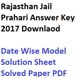rajasthan jail prahari warder 2017 answer key written test online exam model solution sheet final rajprisons.in policeuniversity.ac.in warden dept solved paper solution