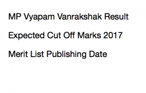 mp vyapam forest guard result 2017 vanrakshak merit list cut off marks expected madhya pradesh mppeb publishing date