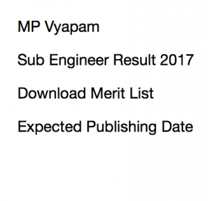 mp vyapam sub engineer result 2017 expected cut off marks merit list publishing date mppeb madhya pradesh se