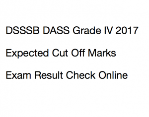 dsssb dass grade 4 iv result 2017 expected cut off marks merit list publishing date delhi.gov.in