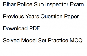 bihar police sub inspector previous years question paper download pdf si psi daroga solved bpssc old last 5 10 mcq objective prelims mains