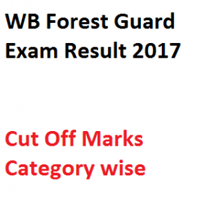 wb forest guard expected cut off marks 2017 result exam merit list download selection written test publishing date west bengal police wbprb policewb.gov.in