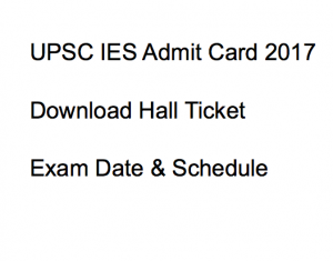 upsc ies admit card 2017 hall ticket download admission certificate ese exam date schedule