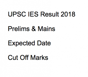 upsc ies result 2018 merit list ese qualifying score expected date cut off marks indian engineering service examination