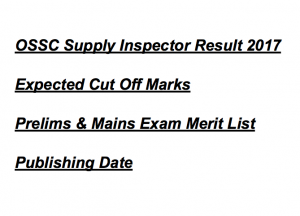 ossc supply inspector result 2017 merit list publishing date expected cut off marks qualifying score minimum inspector of supplies odisha prelims mains