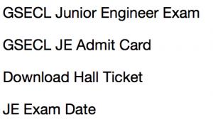 gsecl je admit card 2017 2018 exam date hall ticket download junior engineer gujarat vidyut sahayak vs je vsje exam date written test online test