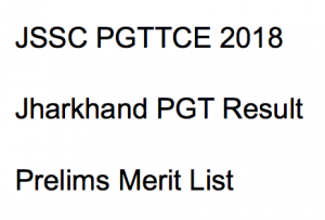 jssc pgt result 2017 2018 expected cut off marks pgttce post graduate teacher merit list expected cut off marks jharkhand