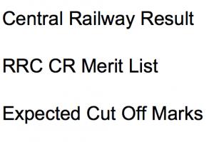 rrc cr result central railway result merit list 2017 2018 expected cut off marks merit list publishing date expected goods guard junior clerk typist jr