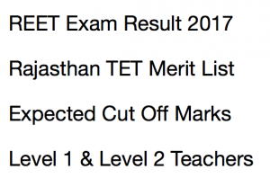 reet result 2017 2018 merit list rajasthan tet expected cut off marks merit list selection list waiting list level 1 2 publishing date