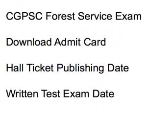 cgpsc forest service admit card 2017 2018 exam date hall ticket chhattisgarh psc psc.cg.gov.in publishing date written test exam date hall ticket