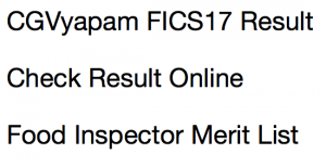 cgvyapam fics result 2017 2018 result merit list expected cut off marks chhattisgarh food inspector cut off marks merit list publishing date expected