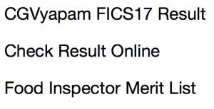 cgvyapam fics result 2017 2018 result merit list expected cut off marks chhattisgarh food inspector cut off marks merit list publishing date expected
