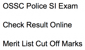 ossc police si result exam merit list expected cut off marks odisha ssc sub inspector combined police service exam publishing date