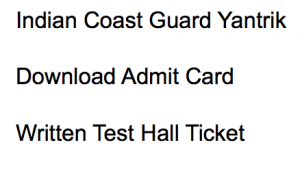 indian coast guard yantrik exam admit card hall ticket 02/2018 icg written test exam date