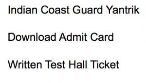 indian coast guard yantrik exam admit card hall ticket 02/2018 icg written test exam date