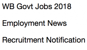 wb govt jobs 2018 west bengal latest govt jobs recruitment notification 2018 vacancy online application form