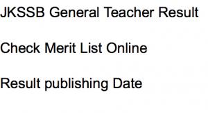 jkssb general teacher result 2018 merit list publishing date expected cut off marks