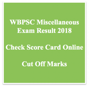wbpsc miscellaneous exam result 2018 miscellaneous services exam merit list cut off marks 2018 check online west bengal psc