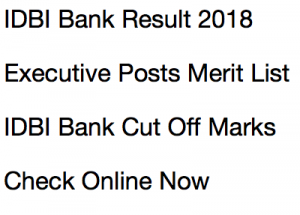 idbi bank result 2018 expected cut off marks idbi executive merit list publishing expected date