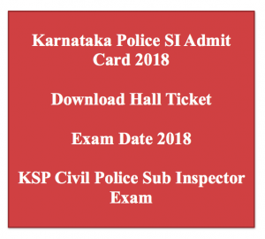karnataka police sub inspector admit card 2018 download exam date hall ticket ksp psi si physical test pet endurance test written test exam ksp-online.in