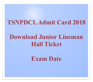 tsnpdcl junior lineman admit card 2018 download hall ticket jlm telangana exam date expected downloading date