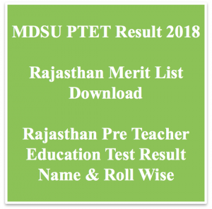 rajasthan ptet result 2018 merit list expected cut off marks mdsu rajasthan pre teacher education test result roll number wise name wise candidates list
